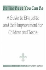 Be The Best You Can Be; A Guide to Etiquette and Self-Improvement for Children a
