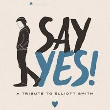 Say Yes!: A Tribute To Elliott Smith - Various Artist (2016, CD NEUF)