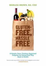 Gluten-Free, Hassle Free : A Simple, Sane, Dietitian-Approved Program for...