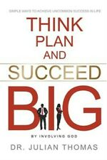 Think, Plan, and Succeed B.I.G. (by Involving God): Simple Ways to Achieve Uncom