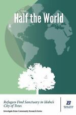 Half the World : Refugees Transform the City of Trees by Todd Shallat (2017,...