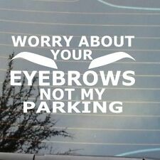 "7"" WORRY ABOUT YOUR EYEBROWS FUNNY JOKE NOVELTY BEAUTY CAR STICKER DECALS"