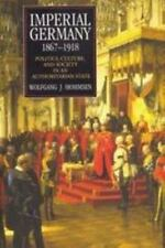 Imperial Germany 1867-1918: Politics, Culture, and Society in an Authoritarian