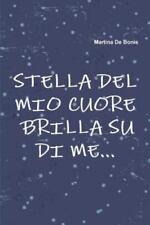 Stella Del Mio Cuore Brilla Su Di Me... by Martina De Bonis (2014, Paperback)