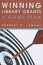 Winning Library Grants : A Game Plan by Herbert B. Landau (2010, Paperback)