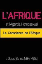 L' Afrique et l'Agenda Homosexuel : La Conscience de L'Afrique by Monique...