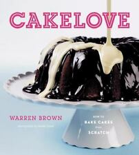 Cakelove : How to Bake Cakes from Scratch by Warren Brown (2008, Hardcover)