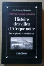 Histoire des ville d'Afrique noire. Coquery / Vidrovitch. Albin Michel 1993.