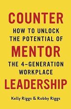 Counter Mentor Leadership: How to Unlock the Potential of the 4-Generation Workp