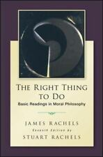 The Right Thing To Do: Basic Readings in Moral Philosophy, Rachels, Stuart, Rach