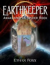 Earthkeeper : Awakening at Spider Rock by Ethan Foxx (2013, Paperback)