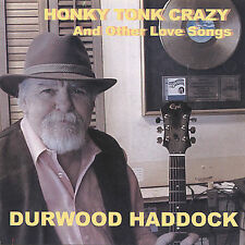 Honky Tonk Crazy (And Other Love Songs) by Durwood Haddock (CD, Sep-2012, CD ...