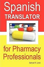 Spanish Translator For Pharmacy Professionals: By Samuel H. Lowe