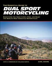 The Essential Guide to Dual Sport Motorcycling: Everything You Need to Buy, Ride