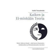 Kaiken Ja Ei-Minkaan Teoria by Iisakki Totuudentalo (Paperback / softback, 2016)