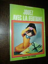 JOUEZ AVEC LA FEUTRINE - C. Morin 1970 - Fleurus Super 100 Idées