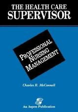 The Health Care Supervisor on Professional Nursing Management-ExLibrary