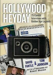 Hollywood Heyday: 75 Candid Interviews with Golden Age Legends by David A. Fantl