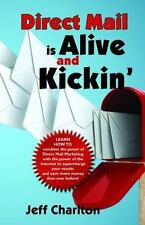 Direct Mail Is Alive and Kickin' by Jeff Charlton (2015, Paperback)