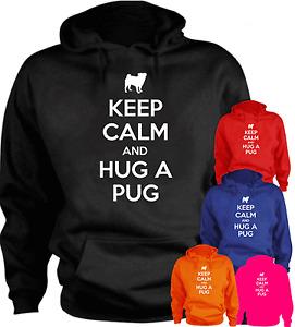 Keep Calm And Hug A Pug New Funny Hoodie Birthday Present Gift