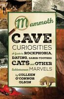 Mammoth Cave Curiosities : A Guide to Rockphobia, Dating, Saber-toothed Cats,...