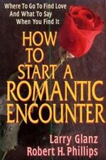 How to Start a Romantic Encounter : Where to Go... Larry Glanz, Robert Phillips