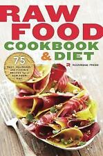 Raw Food Cookbook and Diet: 75 Easy, Delicious, and Flexible Recipes for a Raw F
