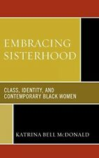 New, Embracing Sisterhood: Class, Identity and Contemporary Black Women, McDonal