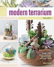 Modern Terrarium Studio: Design + Build Custom Landscapes with Succulents, Air P