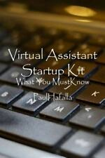 Virtual Assistant Startup Kit : What You Must Know by Paul Hafalla (2014,...