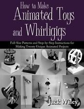 How to Make Animated Toys and Whirligigs : Full-Size Patterns and...