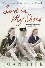 Sand In My Shoes: Coming of Age in the Second World War: A WAAF's Diary, Rice, J