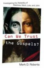 Can We Trust the Gospels? : Investigating the Reliability of Matthew, Mark,...