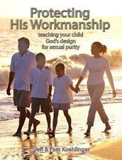 Protecting His Workmanship: Teaching Your Child God's Design for Sexual Purity (