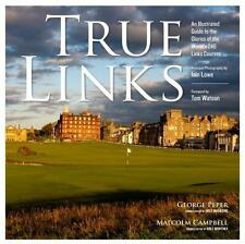 True Links : The Glories of the World's 246 Links Courses by George Peper and Ma