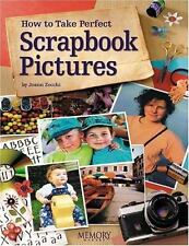 How to Take Perfect Scrapbook Pictures (2005, Paperback)