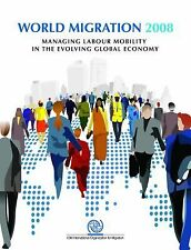 World Migration 2008: Managing Labour Mobility in the Evolving Global Economy (I