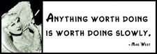 Wall Quote - MAE WEST - Anything Worth Doing Is Worth Doing Slowly.
