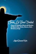 JesÚS, la Pura Verdad : Conoce la Verdadera Historia Del Hombre, Del Hijo de...