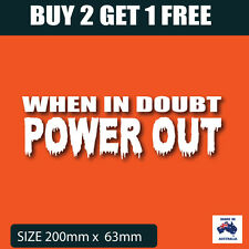 Buy 2 Get 1 Free When in doubt power out 4x4 sticker  decal funny 4WD