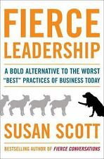 Fierce Leadership : A Bold Alternative to the Worst Best Practices of...