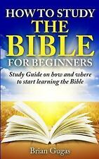 How to Study the Bible for Beginners : Study Guide on How and Where to Start...
