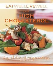Eat Well Live Well with High Cholesterol : Low-Cholesterol Recipes and Tips by K