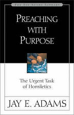 Preaching with Purpose: The Urgent Task of Homiletics (Jay Adams Library), Adams