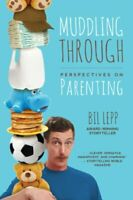 Muddling Through: Perspectives on Parenting by Lepp, Bil Book The Fast Free