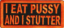 I EAT PUSSY AND I STUTTER  - IRON OR SEW ON PATCH