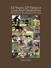 53 Years of Passion Love and Dedication of German Shorthaired Pointers, Hardc.