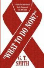 NEW - What to Do Now?: A Guide for Individuals Newly Diagnosed with HIV/AIDS