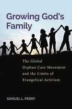 Growing God's Family: The Global Orphan Care Movement and the Limits of