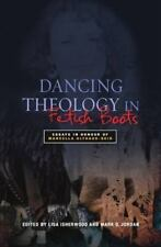 Dancing Theology in Fetish Boots : Essays in Honour of Macella Althaus-Reid...